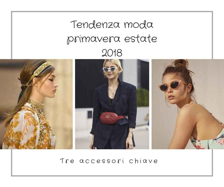 Tendenza moda primavera estate 2018: tre accessori chiave